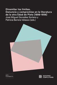 DINAMITAR LOS LÍMITES. DENUNCIA Y COMPROMISO EN LA LITERATURA DE LA OTRA EDAD DE PLATA (1898-1936)