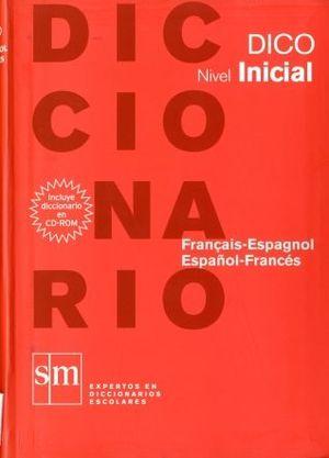 DICCIONARIO DICO: NIVEL INICIAL. FRANÇAIS - ESPAGNOL / ESPAÑOL - FRANCÉS