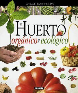 HUERTO ORGÁNICO Y ECOLÓGICO, ATLAS ILUSTRADO EL