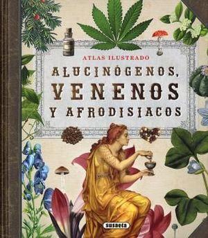 ALUCINÓGENOS, VENENOS Y AFRODISIACOS. ATLAS ILUSTRADO