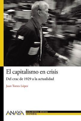 CAPITALISMO EN CRISIS, EL: DEL CRAC DE 1929 A LA ACTUALIDAD
