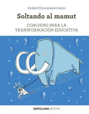 SOLTANDO AL MAMUT: COACHING PARA TRANSFORMAR LA EDUCACIÓN