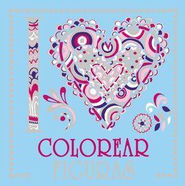 I LOVE COLOREAR FIGURAS