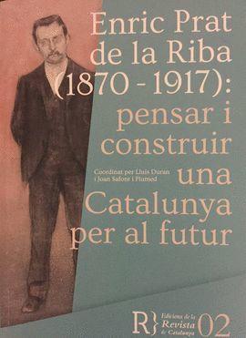 ENRIC PRAT DE LA RIBA (1870-1917): PENSAR I CONSTRUIR UNA CATALUNYA PER AL FUTUR
