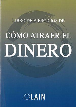 CÓMO ATRAER EL DINERO (LIBRO DE EJERCICIOS)