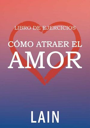 LIBRO DE EJERCICIOS CÓMO ATRAER EL AMOR