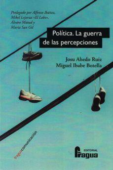 POLÍTICA. LA GUERRA DE LAS PERCEPCIONES