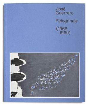 CATÁLOGO JOSÉ GUERRERO - PELEGRINAJE ( 1966-1969 )
