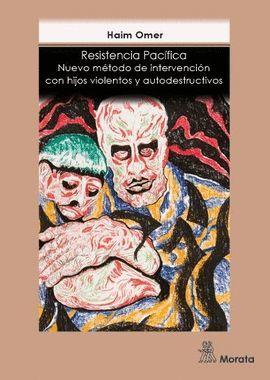 RESISTENCIA PACÍFICA. NUEVO MÉTODO DE INTERVENCION CON HIJOS VIOLENTOS Y AUTODESTRUCTIVOS