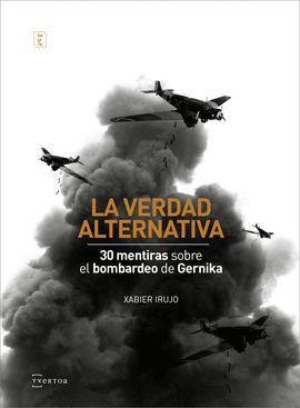 VERDAD ALTERNATIVA, LA. 30 MENTIRAS SOBRE EL BOMBARDEO DE GERNIKA