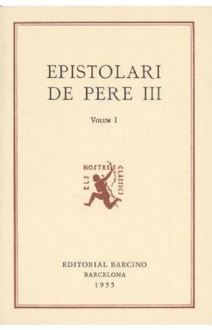 EPISTOLARI DE PERE III - VOLUM 1