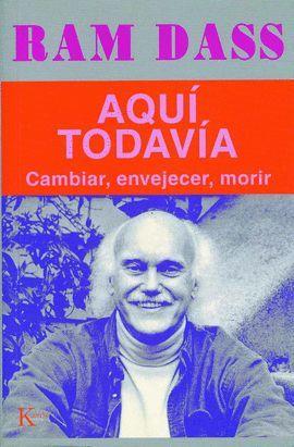 AQUI TODAVIA CAMBIAR, ENVEJECER, MORIR