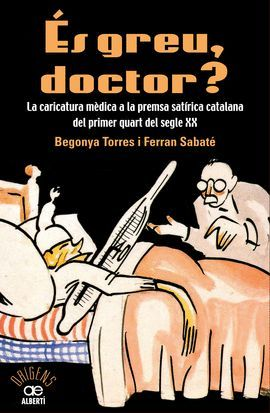 ES GREU DOCTOR? LA CARICATURA MÈDICA A LA PREMSA SATÍRICA CATALANA DEL PRIMER QUART DEL SEGLE XX