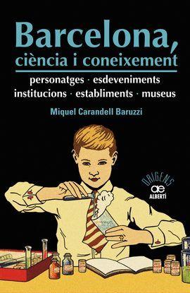BARCELONA, CIÈNCIA I CONEIXEMENT. PERSONATGES, ESDEVENIMENTS, INSTITUCIONS, ESTABLIMENTS I MUSEUS
