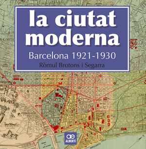 CIUTAT MODERNA, LA. BARCELONA 1921-1930
