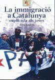 IMMIGRACIO A CATALUNYA EXPLICADA ALS JOVES, LA