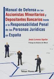 MANUAL DE DEFENSA DE LOS ACCIONISTAS MINORITARIOS Y DEPOSITANTES BANCARIOS FRENTE A LA RESPONSABILIDAD PENAL DE LAS PERSONAS JURIDICAS EN ESPAÑA