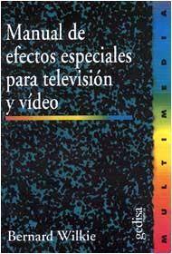 MANUAL DE EFECTOS ESPECIALES PARA TELEVISION Y VIDEO