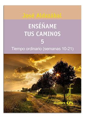 ENSEÑAME TUS CAMINOS 5. TIEMPO ORDINARIO, SEMANAS 10-21