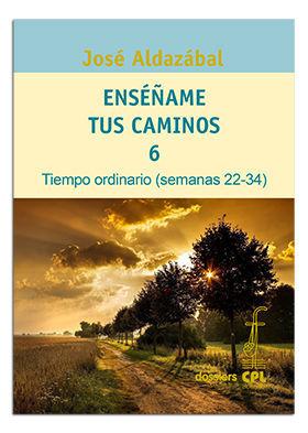 ENSEÑAME TUS CAMINOS 6. TIEMPO ORDINARIO: SEMANAS 22-34