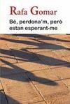 BE, PERDONA'M, PERO ESTAN ESPERANT-ME