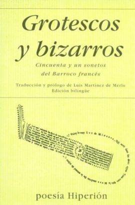 GROTESCOS Y BIZARROS. CINCUENTA Y UN SONETOS DEL BARROCO FRANCES