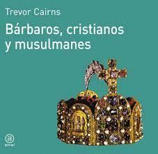 BÁRBAROS, CRISTIANOS Y MUSULMANES
