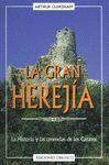 GRAN HEREJIA, LA LA HISTORIA Y LAS CREENCIAS DE LOS CATAROS