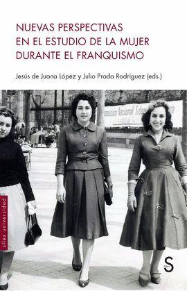 NUEVAS PERSPECTIVAS EN EL ESTUDIO DE LA MUJER DURANTE EL FRANQUISMO