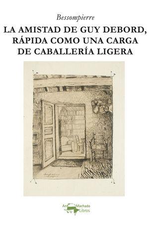 AMISTAD DE GUY DEBORD, RÁPIDA COMO UNA CARGA DE CABALLERÍA LIGERA, LA