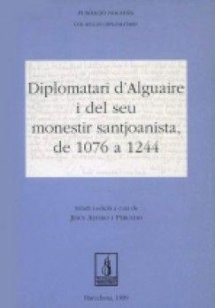 DIPLOMATARI D'ALGUAIRE I DEL SEU MONESTIR SANTJOANISTA (1076-1244)