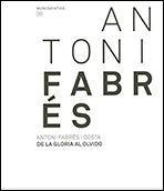 ANTONI FABRÉS. DE LA GLORIA AL OLVIDO (CASTELLANO-INGLÉS)