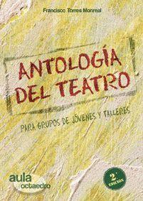 ANTOLOGIA DEL TEATRO (PARA GRUPOS DE JOVENES Y TALLERES)