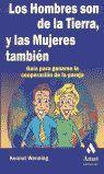HOMBRES SON DE LA TIERRA, Y LAS MUJERES TAMBIEN, LOS. GUIA PARA GANARSE LA COOPERACION DE LA PAREJA