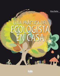 GUIA PRACTICA DEL ECOLOGISTA EN CASA