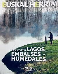 PASEOS POR LAGOS, EMBALSES Y HUMEDALES. EUSKAL HERRIA