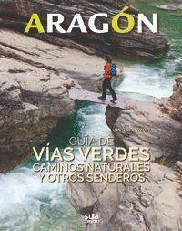 ARAGON. GUIA DE VIAS VERDES, CAMINOS NATURALES Y OTROS SENDEROS