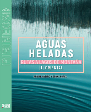 AGUAS HELADAS - RUTAS A LAGOS DE MONTAÑA I - ORIENTAL