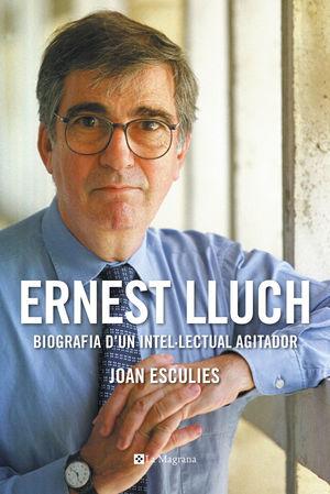 ERNEST LLUCH. BIOGRAFIA D'UN INTEL·LECTUAL AGITADOR