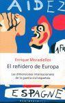 REÑIDERO DE EUROPA, EL. LAS DIMENSIONES INTERNA- CIONALES DE LA GUERRA CIVIL ESPAÑOLA