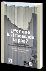POR QUE HA FRACASADO LA PAZ? CLAVES PARA ENTENDER EL CONFLICTO PALESTINO-ISRAEL