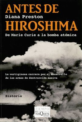 ANTES DE HIROSHIMA DE MARIE CURIE A LA BOMBA ATOMICA