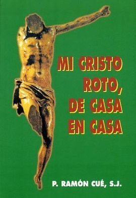 MI CRISTO ROTO, DE CASA EN CASA