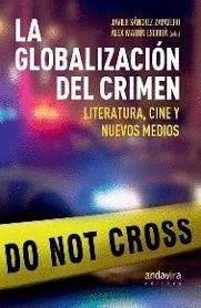 GLOBALIZACIÓN DEL CRIMEN. LITERATURA, CINE Y NUEVOS MEDIOS