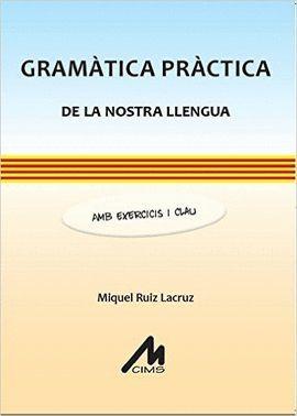 GRAMÀTICA PRÀCTICA DE LA NOSTRA LLENGUA. AMB EXERCICIS I CLAU