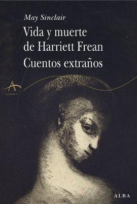 VIDA Y MUERTE DE HARRIETT FREAN / CUENTOS EXTRAÑOS