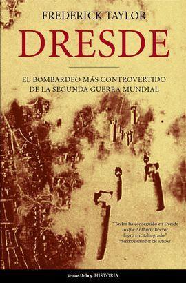 DRESDE. EL BOMBARDEO MAS CONTROVERTIDO DE LA II G.M.