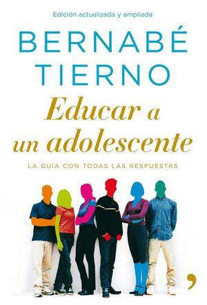 EDUCAR A UN ADOLESCENTE    (EDICION ACTUALIZADA Y AMPLIADA)