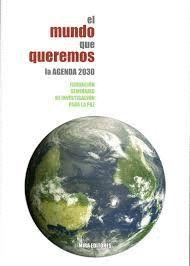 MUNDO QUE QUEREMOS, EL. LA AGENDA 2030