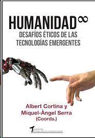 HUMANIDAD INFINITA. DESAFIOS ETICOS DE LAS TECNOLOGIAS EMERGENTES